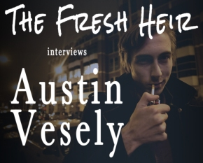 The Fresh Heir presents: An Exclusive Interview with Austin Vesely