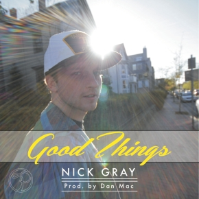 [New Music]: Nick Gray – Good Things (Prod. by Dan Mac)