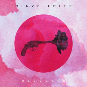[New Music]: Miloh Smith – Revolver