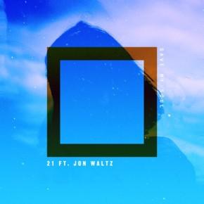 [New Music]: 21 ft. Jon Waltz – Save My Soul (Prod. byNova)