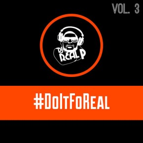 [New Music]: DJ Real P – DoItForReal Vol. 3