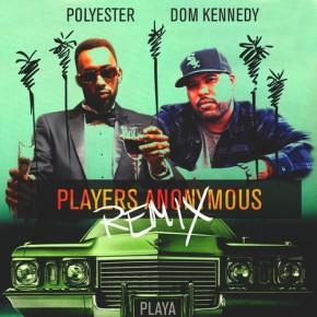 [New Music]: Polyester ft. Dom Kennedy – Players Anonymous(Remix)