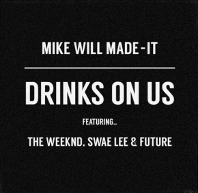 """[New Music]: Mike Will Made It ft. The Weeknd, Swae Lee & Future – """"Drinks On Us""""(Remix)"""