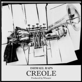 "[New Music]: Ishmael Raps – ""Creole"""