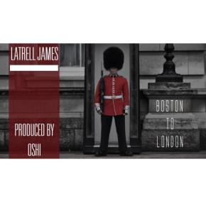 "[New Music]: Latrell James – ""Boston To London"""