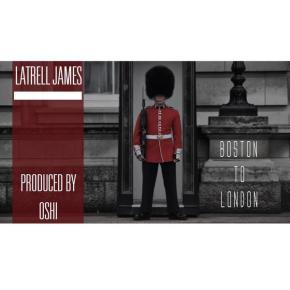 "[New Music]: Latrell James – ""Boston ToLondon"""