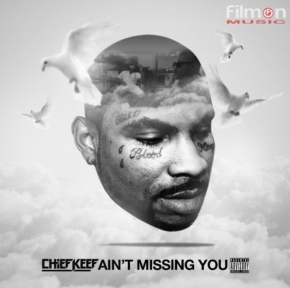 """[New Music]: CHIEF KEEF – """"AIN'T MISSINGYOU"""""""