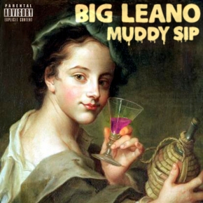 "[New Music]: Big Leano – ""Muddy Sip"" (Prod. by DREAVELI)"
